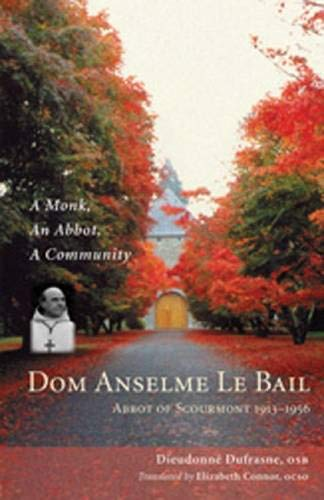 9780879070236: Dom Anselme Le Bail: Abbot of Scourmont 1913-1956: A monk, an abbot, a community (Monastic Wisdom Series)