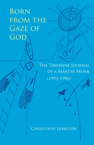 9780879070373: Born from the Gaze of God: The Tibhirine Journal of a Martyr Monk (1993–1996) (Monastic Wisdom Series)