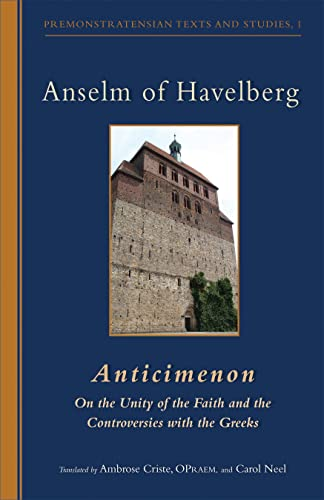 9780879071066: Anselm of Havelberg: Anticimenon: on the Unity of the Faith and the Controversies With the Greeks (Cistercian Studies Series 232/Premonstratensian Texts and Studies, 1)