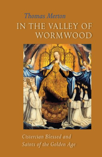 In the Valley of Wormwood: Cistercian Blessed and Saints of the Golden Age (Cistercian Studies): ...