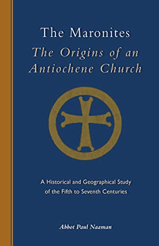 9780879072438: The Maronites: The Origins of an Antiochene Church: A Historical and Geographical Study of the Fifth to Seventh Centuries (Cistercian Studies)