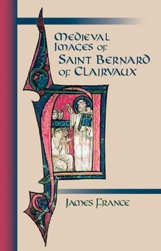 Medieval Images Of Saint Bernard Of Clairvaux (Cistercian Studies): France, James