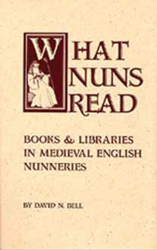 WHAT NUNS READ, Books and Libraries in Medieval English Nunneries