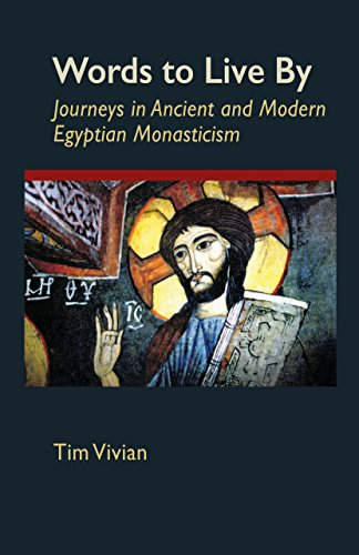 Words To Live By: Journeys in Ancient and Modern Egyptian Monasticism (Cistercian Studies): Vivian,...