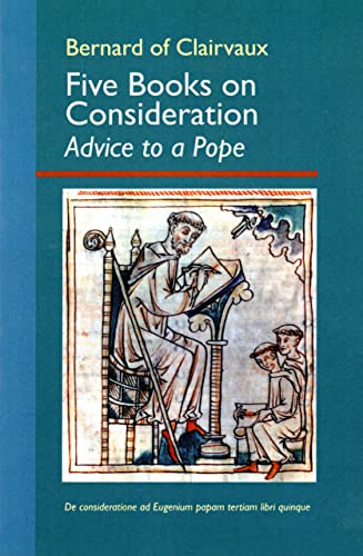Bernard of Clairvaux: Five Books on Consideration: Advice to a Pope: Bernard John D. Anderson ...