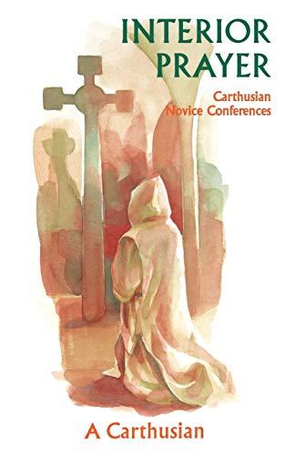 Interior Prayer. Carthusian Novice Conferences: A CARTHUSIAN