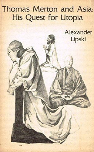 Thomas Merton and Asia: His Quest for Utopia (Cistercian Studies Series): Lipski, Alexander
