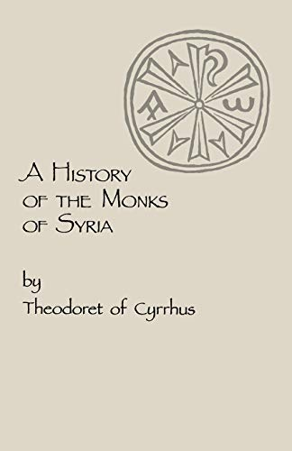 History Of The Monks Of Syria: Theodoret Of Cyrrhus