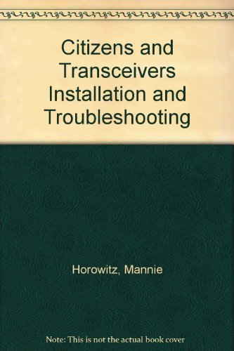 Citizens Band Transceivers : Installation and Troubleshooting: Mannie Horowitz