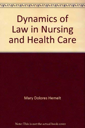 Dynamics of Law in Nursing and Health Care: Hemelt, Mary Dolores and Mackert, Mary Ellen