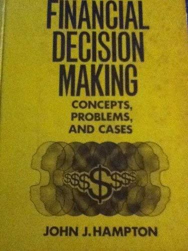 Financial decision making: Concepts, problems, & cases: Hampton, John J