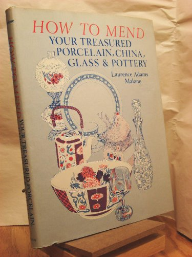 How to Mend Your Treasured Porcelain, China,: Malone, Laurence Adams