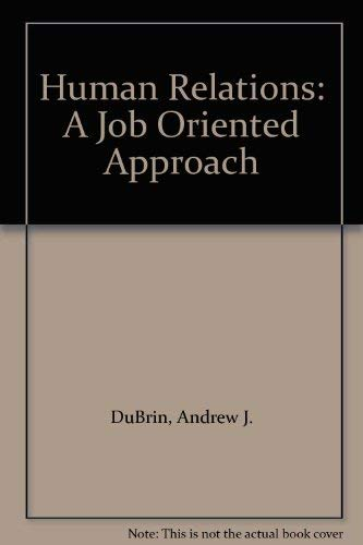 Human Relations: A Job Oriented Approach: Andrew J DuBrin