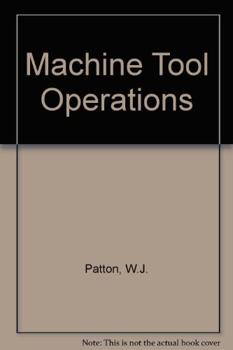 Machine Tool Operations: Patton, W.J.