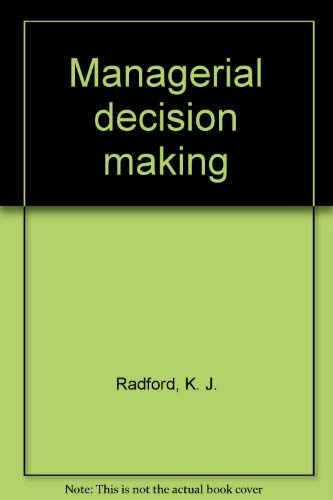 Managerial Decision Making: Radford, K. J.