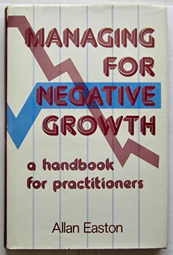 Managing for Negative Growth: A Handbook for Practitioners: Allan Easton