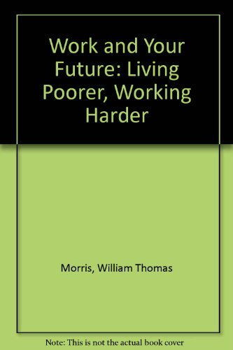Work & your future: Living poorer, working harder: Morris, William Thomas