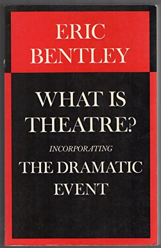 What Is Theatre: Incorporating the Dramatic Event, and Other Reviews, 1944-1967 (0879100125) by Eric Bentley