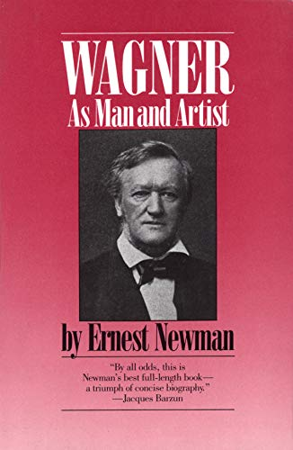 Wagner: As Man and Artist: Ernest Newman