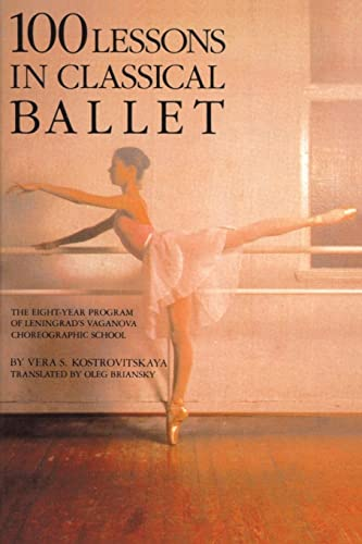 9780879100681: 100 Lessons in Classical Ballet: The Eight-Year Program of Leningrad's Vaganova Choreographic School