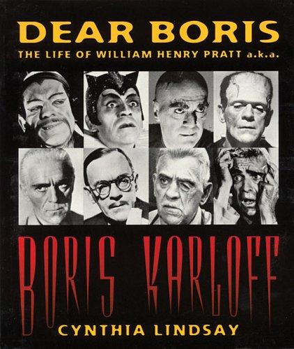 9780879100766: Dear Boris: The Life of William Henry Pratt A.K.A. Boris Karloff