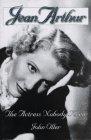 9780879100902: Jean Arthur: The Actress Nobody Knew