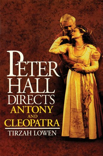 Peter Hall Directs Antony and Cleopatra: Lowen, Tirzah