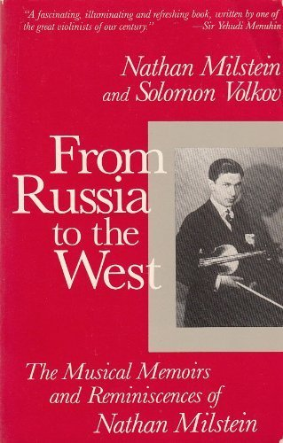 9780879101510: From Russia to the West: The Musical Memoirs and Reminiscences of Nathan Milstein