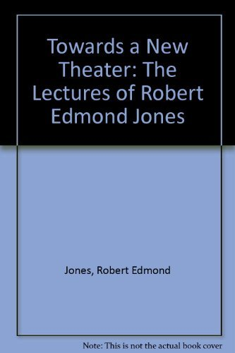 9780879101527: Towards a New Theatre: The Lectures of Robert Edmond Jones
