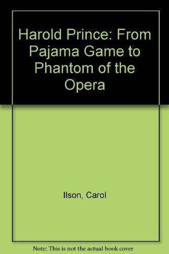 9780879101596: Harold Prince: From Pajama Game to Phantom of the Opera and Beyond
