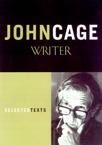 John Cage Writer: Previously Uncollected Pieces. Selected and introduced by Richard Kostelanetz.