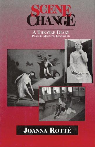 Scene Change: A Theatre Diary : Prague, Moscow, Leningrad, Spring 1991: Rotte, Joanna