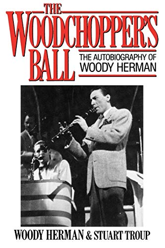 9780879101763: The Woodchopper's Ball: The Autobiography of Woody Herman