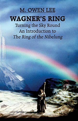 Wagner's Ring : Turning the Sky Around: M. Owen Lee