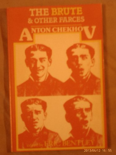 The Brute and Other Farces: Chekhov, Anton; Bentley,