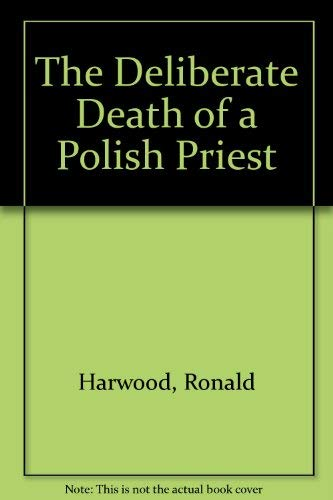 The Deliberate Death of a Polish Priest: Harwood, Ronald