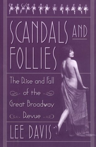 Scandals and Follies: The Rise and Fall of the Great Broadway Revue: Davis, Lee