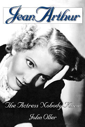 9780879102784: Jean Arthur: The Actress Nobody Knew