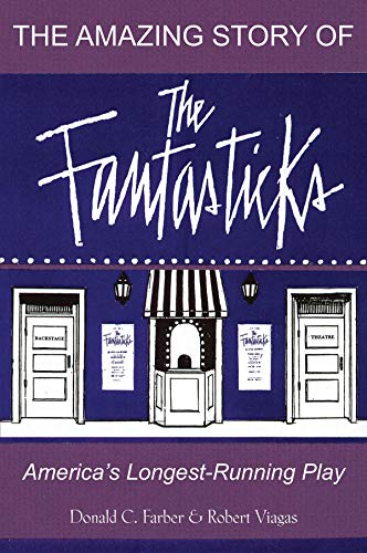 The Amazing Story of The Fantasticks: America's Longest-Running Play: Farber, Donald C.; ...