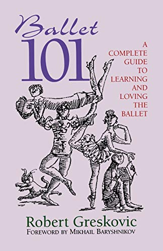 9780879103255: Ballet 101: A Complete Guide to Learning and Loving the Ballet