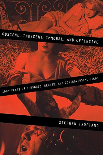 9780879103590: Obscene, Indecent, Immoral, and Offensive: 100+ Years of Censored, Banned, and Controversial Films