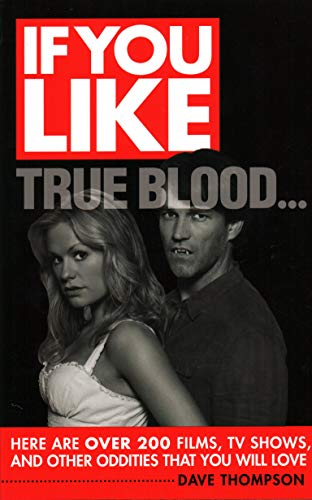 9780879108113: If You Like True Blood...: Here Are Over 200 Films, TV Shows, and Other Oddities That You Will Love