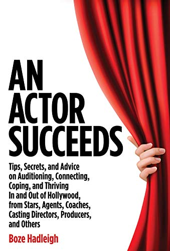 An Actor Succeeds: Tips, Secrets & Advice on Auditioning, Connection, Coping & Thriving In ...