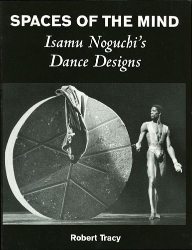Spaces of the Mind: Isamu Noguchi's Dance Designs (087910953X) by Robert Tracy