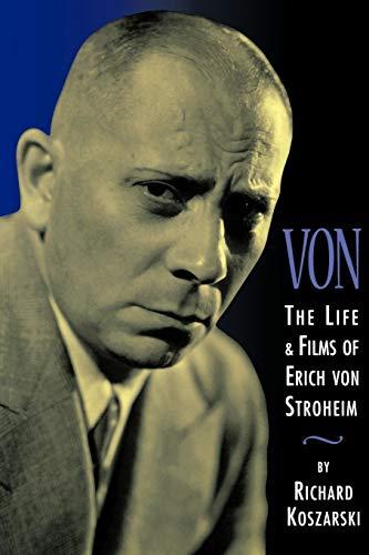 Von The Life and Films of Erich Von Stroheim: Revised and Expanded Edition: Koszarski, Richard