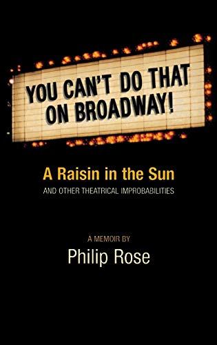 You Can't Do That on Broadway! A RAISIN IN THE SUN and Other Theatrical Improbabilities, A ...