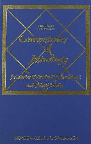 Cornerstones of Astrology: Volume I, Synthesis: Schwickert, Friedrich Sindbad.; Weiss, Adolf