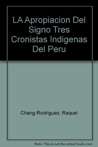 9780879180676: LA Apropiacion Del Signo Tres Cronistas Indigenas Del Peru (Spanish and English Edition)
