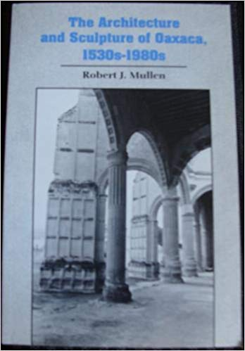 9780879180799: The Architecture and Sculpture of Oaxaca, 1530S-1980s