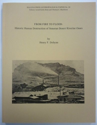 From fire to flood: Historic human destruction of Sonoran Desert riverine oases (Ballena Press ...